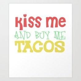 Kiss Me And Buy Me Tacos Art Print