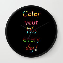 Color your life every day Wall Clock