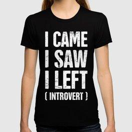 I Came, I Saw, I Left (Introvert) T-shirt