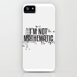 I'M NOT MATHEMATIC TYPOGRAPHY iPhone Case