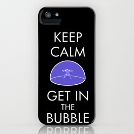 Keep Calm & Get in the Bubble iPhone Case