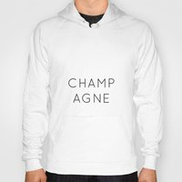 champagne Hoodies featuring Champagne by Two if by Sea