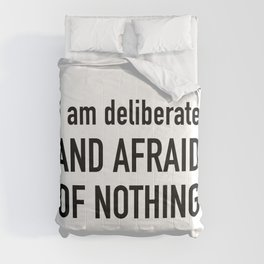 I am deliberate, and afraid of nothing. Comforters
