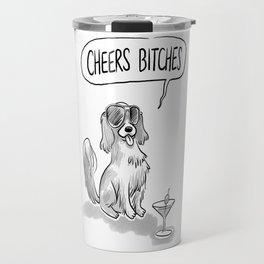 Cheers, Bitches! Cute Dog, King Charles Spaniel Travel Mug