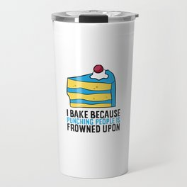 I Bake Because Punching People Is Frowned Upon Funny Baking Travel Mug