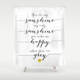 You are my sunshine part 1 Shower Curtain
