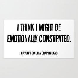Emotional Constipation Art Print