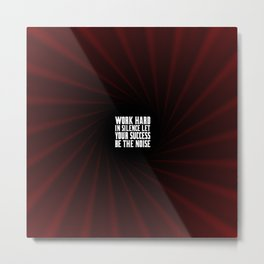 Work hard in silence... Inspirational Quote Metal Print