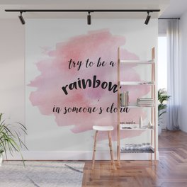 Be a rainbow in someone's cloud - Maya Angelou Wall Mural