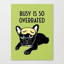 The brindle Frenchie thinks busy is so overrated Canvas Print