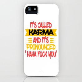 "Funny and hilarious ""It's Called Karma and It's Pronounced Haha Fuck You"" tee design.  iPhone Case"