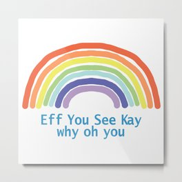 Eff You See Kay Rainbow Metal Print