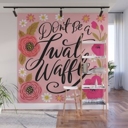 Pretty Swe*ry: Don't Be a Twat Waffle Wall Mural