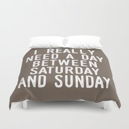I REALLY NEED A DAY BETWEEN SATURDAY AND SUNDAY (Brown) Duvet Cover