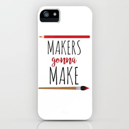 Makers Gonna Make iPhone Case