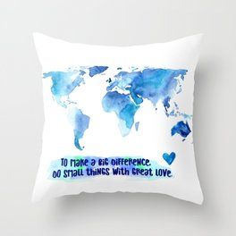 Small Things. Great Love. World Change. Throw Pillow