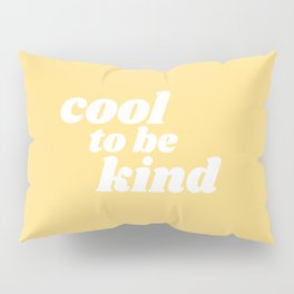 cool to be kind Pillow Sham