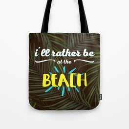 I'll rather be at the beach Tote Bag