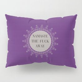 Namaste The Fuck Away, Funny, Quote Pillow Sham