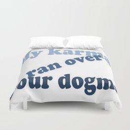 My Karma Ran Over Your Dogma Duvet Cover