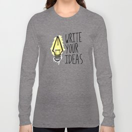 Write Your Ideas Long Sleeve T-shirt
