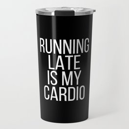 Running late is my cardio Travel Mug
