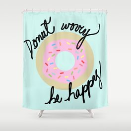 Donut Worry Be Happy Shower Curtain