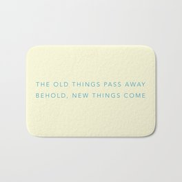 The old things pass away. Behold, new things come. Bath Mat