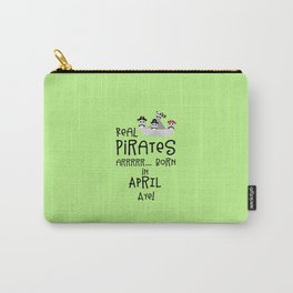 Real Pirates are born in APRIL T-Shirt Dez8w Carry-All Pouch