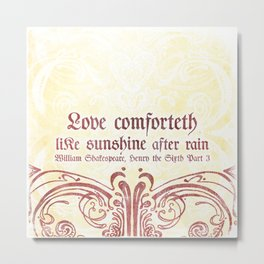 Love Comforteth Like Sunshine - Shakesspeare Love Quote Metal Print