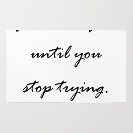 You never fail until you stop trying. Rug