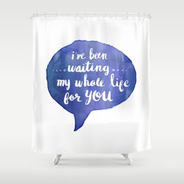 i've been waiting my whole life for you (Valentine Love Note) Shower Curtain