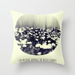 you belong among the wild flowers Throw Pillow