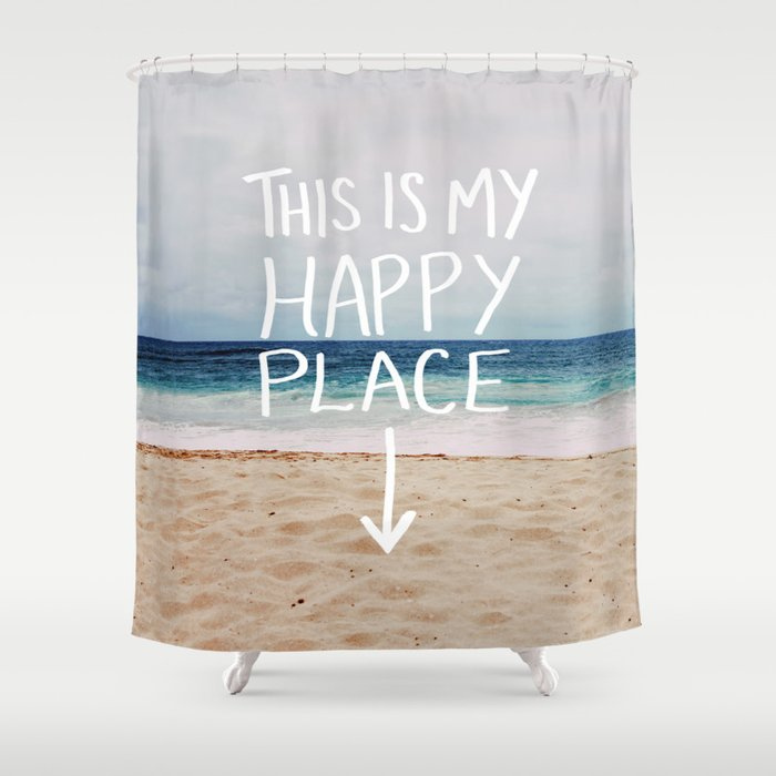 My Happy Place (Beach) Shower Curtain by floresimagespdx | Society6