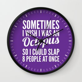 Sometimes I Wish I Was an Octopus So I Could Slap 8 People at Once (Purple) Wall Clock