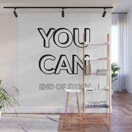YOU CAN. End of Story Wall Mural
