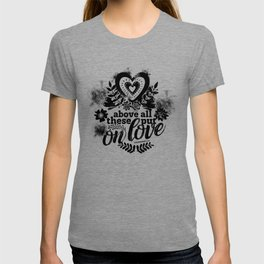 Christian print. Above all these put on love. T-shirt