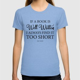 If a book is well written I always find it too short. Jane Austen Bookish Quote. T-shirt