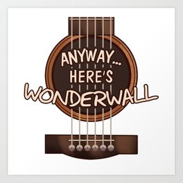 Here's Wonderwall Art Print