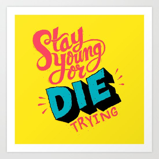 Stay Young or Die Trying Art Print