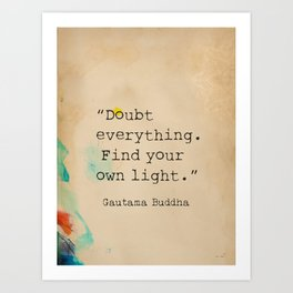 """""""Doubt everything. Find your own light."""" Art Print"""