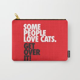 Some People Love Cats. Get Over It! Carry-All Pouch