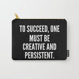 To succeed one must be creative and persistent Carry-All Pouch