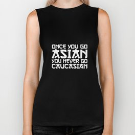 Once You Go Asian You Never Go Caucasian T-Shirt Biker Tank