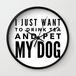 I Just Want to Drink Tea and Pet My Dog in Black Horizontal Wall Clock