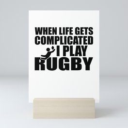 When Life Gets Complicated I Play Rugby Mini Art Print
