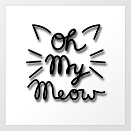 OH MY MEOW Art Print