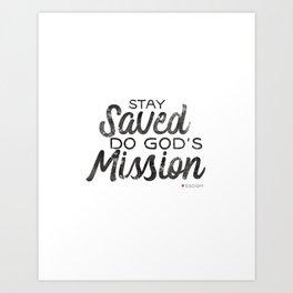 Stay Saved Do God's Mission Art Print