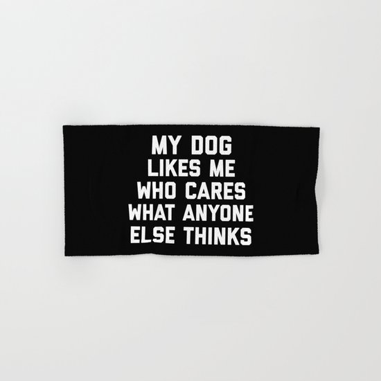 My Dog Likes Me Funny Quote Hand & Bath Towel