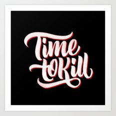 Time to Kill Art Print